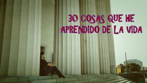30 cosas que he aprendido de la vida